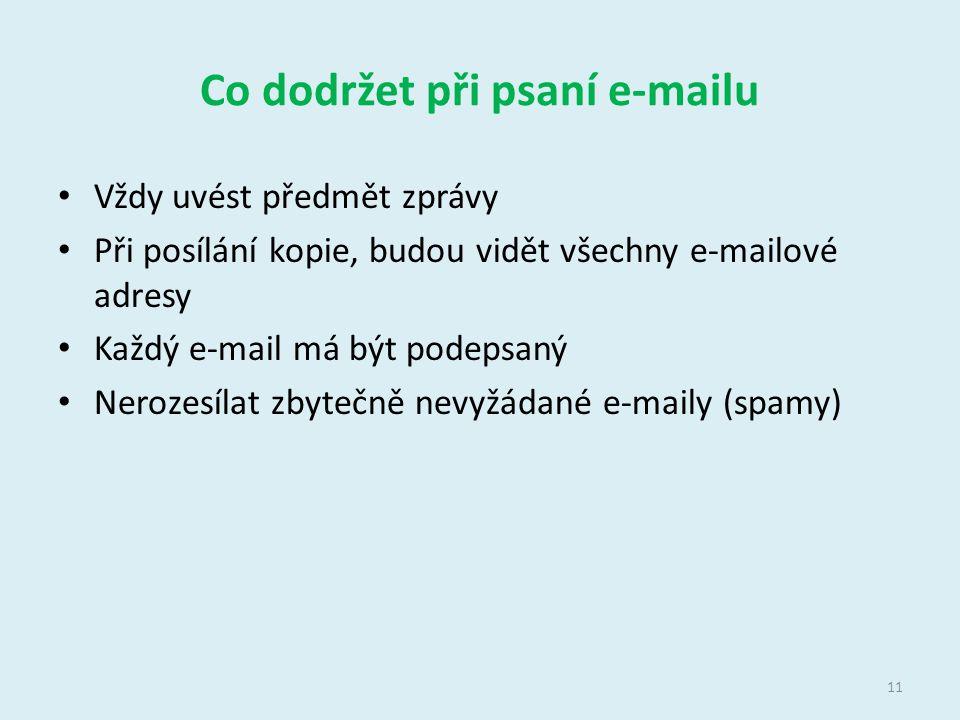 Co dodržet při psaní e-mailu Vždy uvést předmět zprávy Při posílání kopie, budou vidět všechny e-mailové adresy Každý e-mail má být podepsaný Nerozesí
