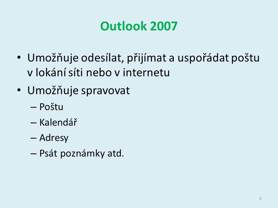 Outlook 2007 Umožňuje odesílat, přijímat a uspořádat poštu v lokání síti nebo v internetu Umožňuje spravovat – Poštu – Kalendář – Adresy – Psát poznám