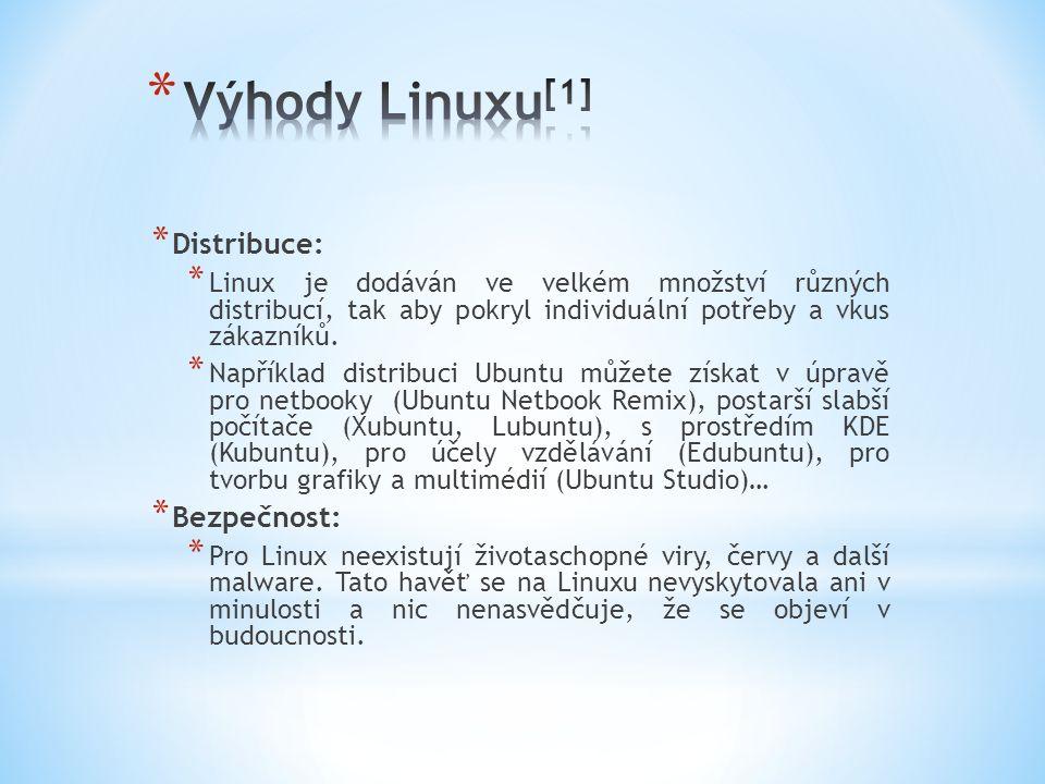 * Distribuce: * Linux je dodáván ve velkém množství různých distribucí, tak aby pokryl individuální potřeby a vkus zákazníků.