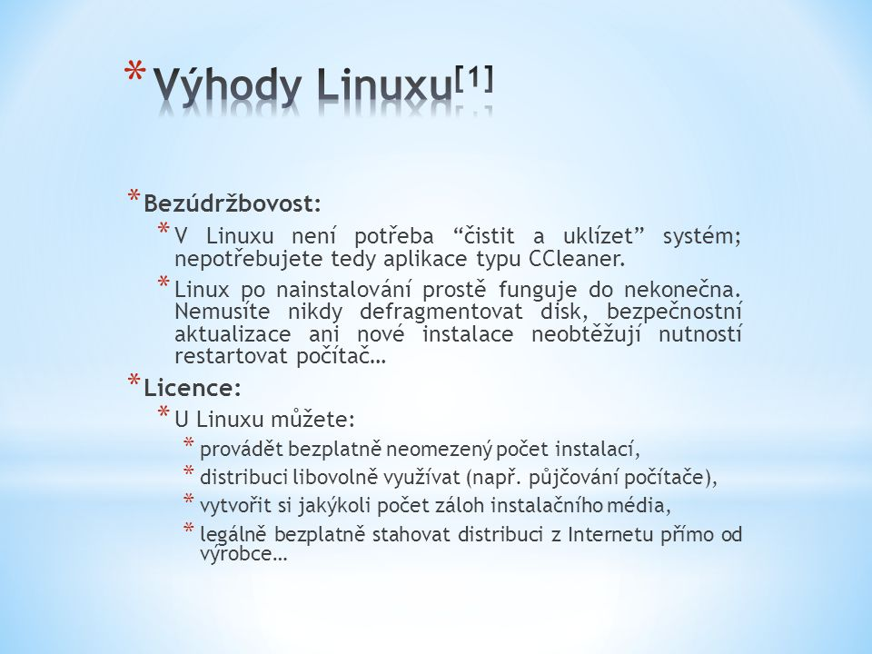 * Bezúdržbovost: * V Linuxu není potřeba čistit a uklízet systém; nepotřebujete tedy aplikace typu CCleaner.