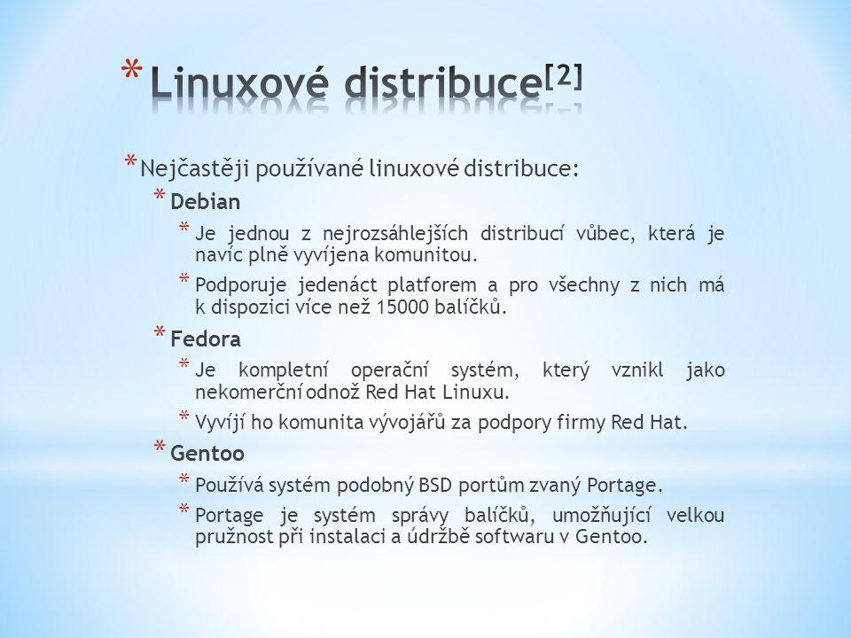 * Nejčastěji používané linuxové distribuce: * Debian * Je jednou z nejrozsáhlejších distribucí vůbec, která je navíc plně vyvíjena komunitou.