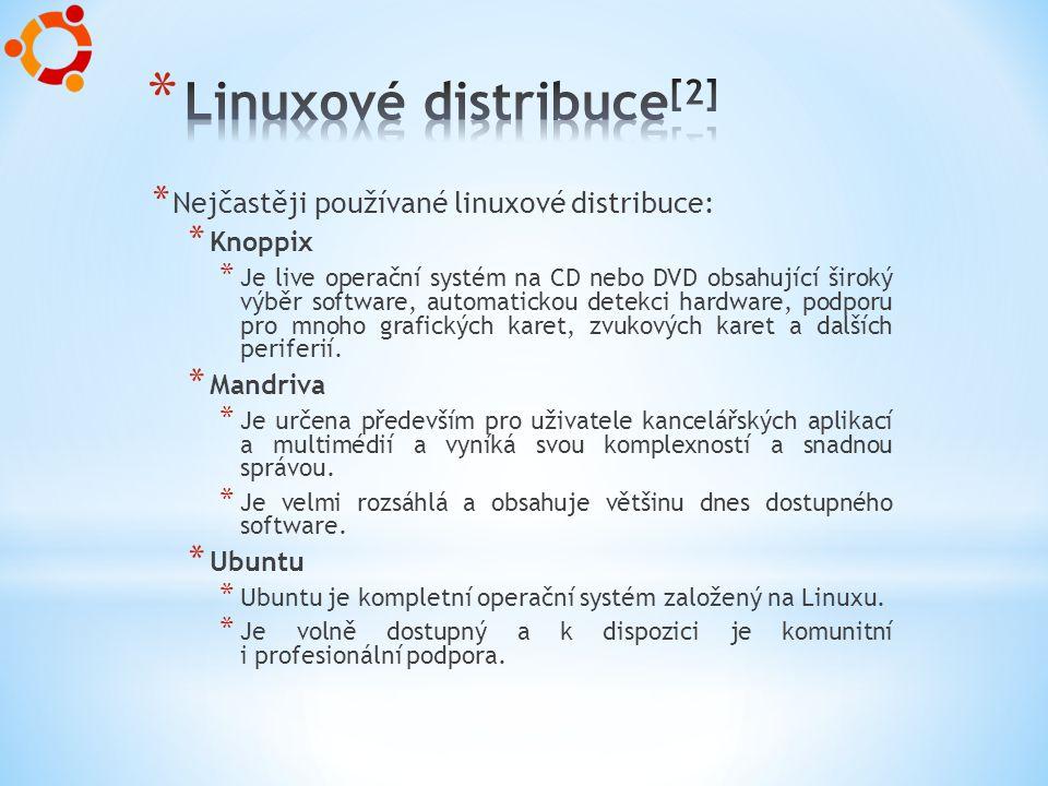 * Nejčastěji používané linuxové distribuce: * Knoppix * Je live operační systém na CD nebo DVD obsahující široký výběr software, automatickou detekci hardware, podporu pro mnoho grafických karet, zvukových karet a dalších periferií.