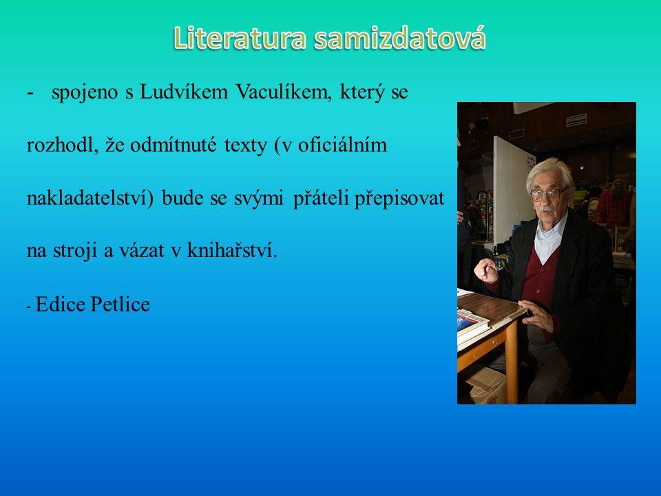 -spojeno s Ludvíkem Vaculíkem, který se rozhodl, že odmítnuté texty (v oficiálním nakladatelství) bude se svými přáteli přepisovat na stroji a vázat v