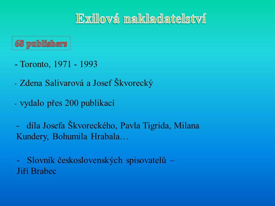 - Toronto, 1971 - 1993 - Zdena Salivarová a Josef Škvorecký - vydalo přes 200 publikací -díla Josefa Škvoreckého, Pavla Tigrida, Milana Kundery, Bohum