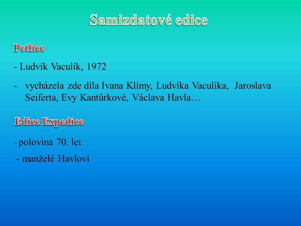- Ludvík Vaculík, 1972 -vycházela zde díla Ivana Klímy, Ludvíka Vaculíka, Jaroslava Seiferta, Evy Kantůrkové, Václava Havla… - polovina 70. let - manž