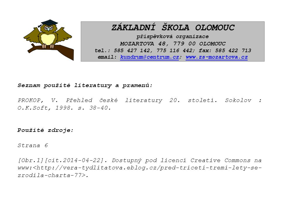 ZÁKLADNÍ ŠKOLA OLOMOUC příspěvková organizace MOZARTOVA 48, 779 00 OLOMOUC tel.: 585 427 142, 775 116 442; fax: 585 422 713 email: kundrum@centrum.cz; www.zs-mozartova.czkundrum@centrum.czwww.zs-mozartova.cz Seznam použité literatury a pramenů: PROKOP, V.