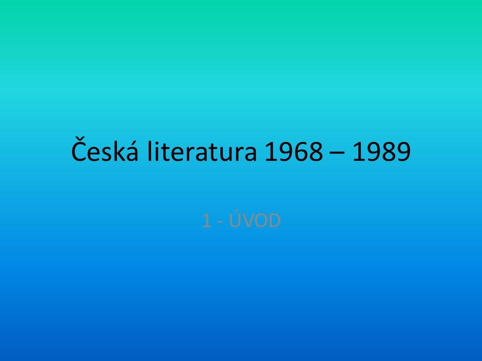 Česká literatura 1968 – 1989 1 - ÚVOD