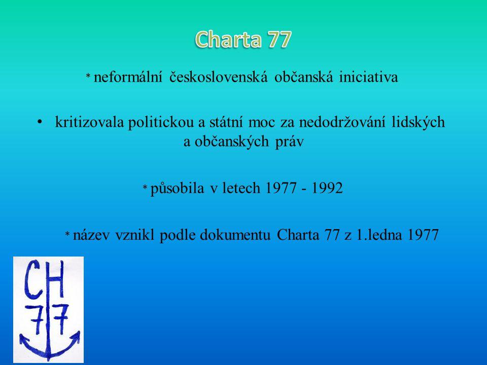 * neformální československá občanská iniciativa kritizovala politickou a státní moc za nedodržování lidských a občanských práv * působila v letech 1977 - 1992 * název vznikl podle dokumentu Charta 77 z 1.ledna 1977