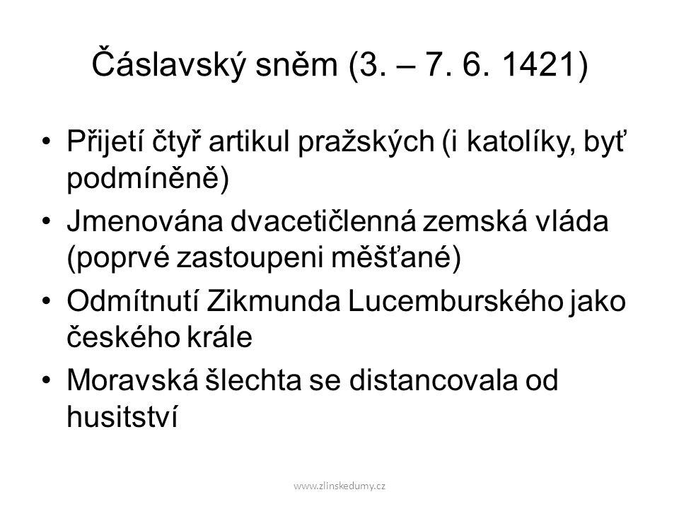 Čáslavský sněm (3. – 7. 6. 1421) Přijetí čtyř artikul pražských (i katolíky, byť podmíněně) Jmenována dvacetičlenná zemská vláda (poprvé zastoupeni mě
