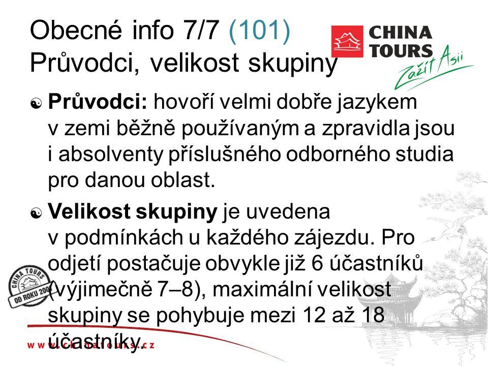 Obecné info 7/7 (101) Průvodci, velikost skupiny  Průvodci: hovoří velmi dobře jazykem v zemi běžně používaným a zpravidla jsou i absolventy příslušn