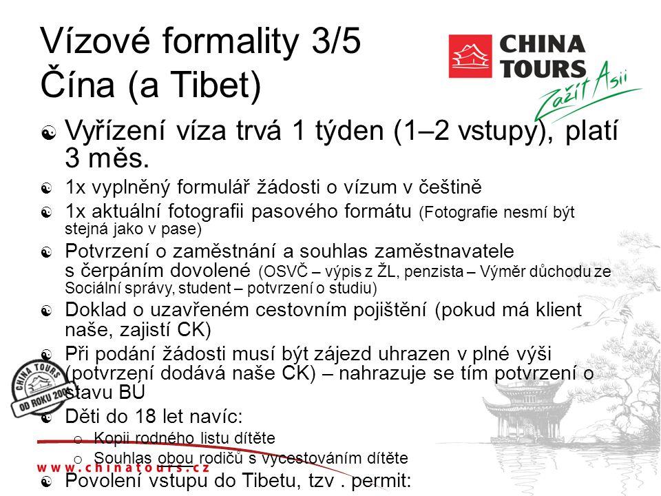 Vízové formality 3/5 Čína (a Tibet)  Vyřízení víza trvá 1 týden (1–2 vstupy), platí 3 měs.  1x vyplněný formulář žádosti o vízum v češtině  1x aktu
