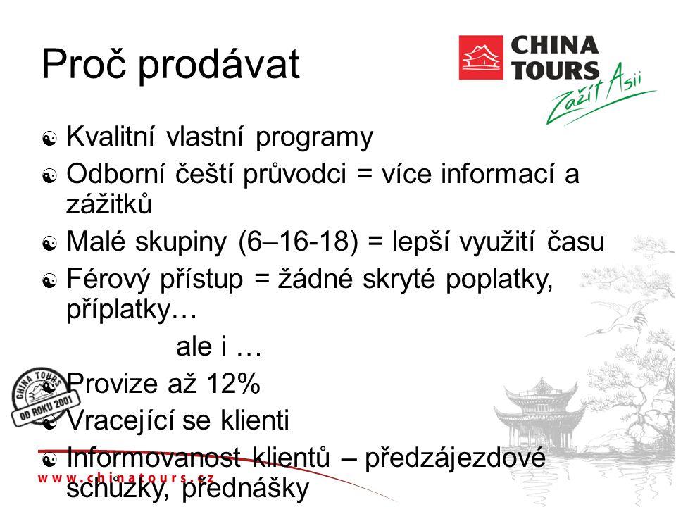 Proč prodávat  Kvalitní vlastní programy  Odborní čeští průvodci = více informací a zážitků  Malé skupiny (6–16-18) = lepší využití času  Férový p