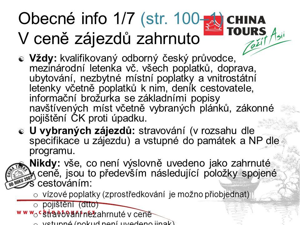 Obecné info 1/7 (str. 100–1) V ceně zájezdů zahrnuto  Vždy: kvalifikovaný odborný český průvodce, mezinárodní letenka vč. všech poplatků, doprava, ub