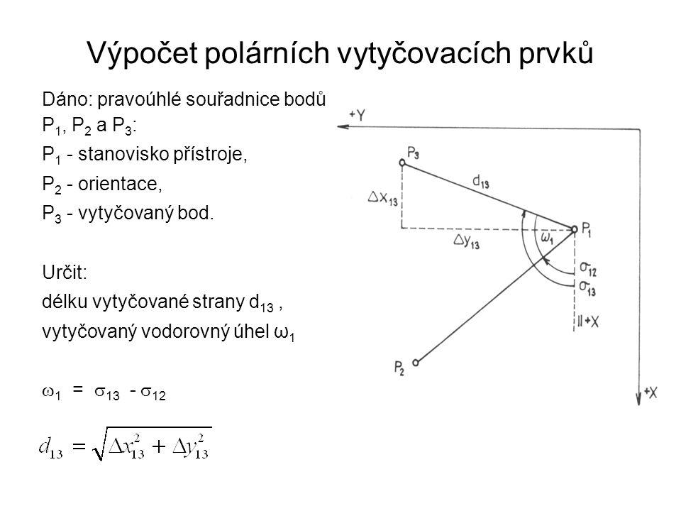 Výpočet polárních vytyčovacích prvků Dáno: pravoúhlé souřadnice bodů P 1, P 2 a P 3 : P 1 - stanovisko přístroje, P 2 - orientace, P 3 - vytyčovaný bo