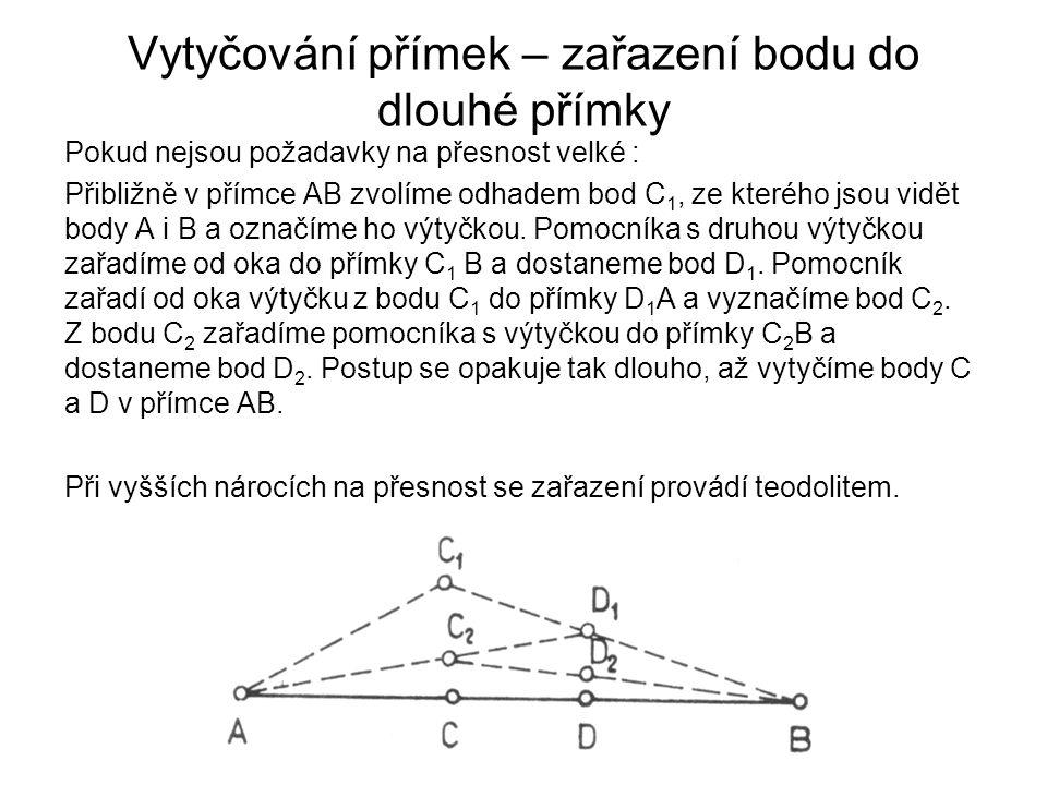 Vytyčování přímek – zařazení bodu do dlouhé přímky Pokud nejsou požadavky na přesnost velké : Přibližně v přímce AB zvolíme odhadem bod C 1, ze kteréh