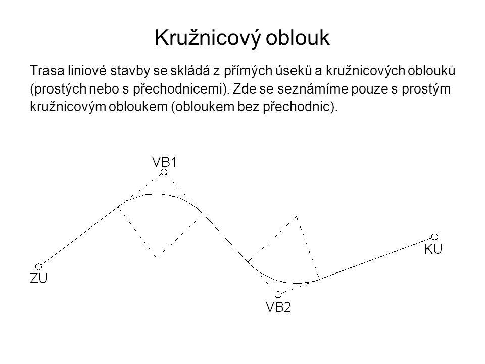 Kružnicový oblouk Trasa liniové stavby se skládá z přímých úseků a kružnicových oblouků (prostých nebo s přechodnicemi). Zde se seznámíme pouze s pros