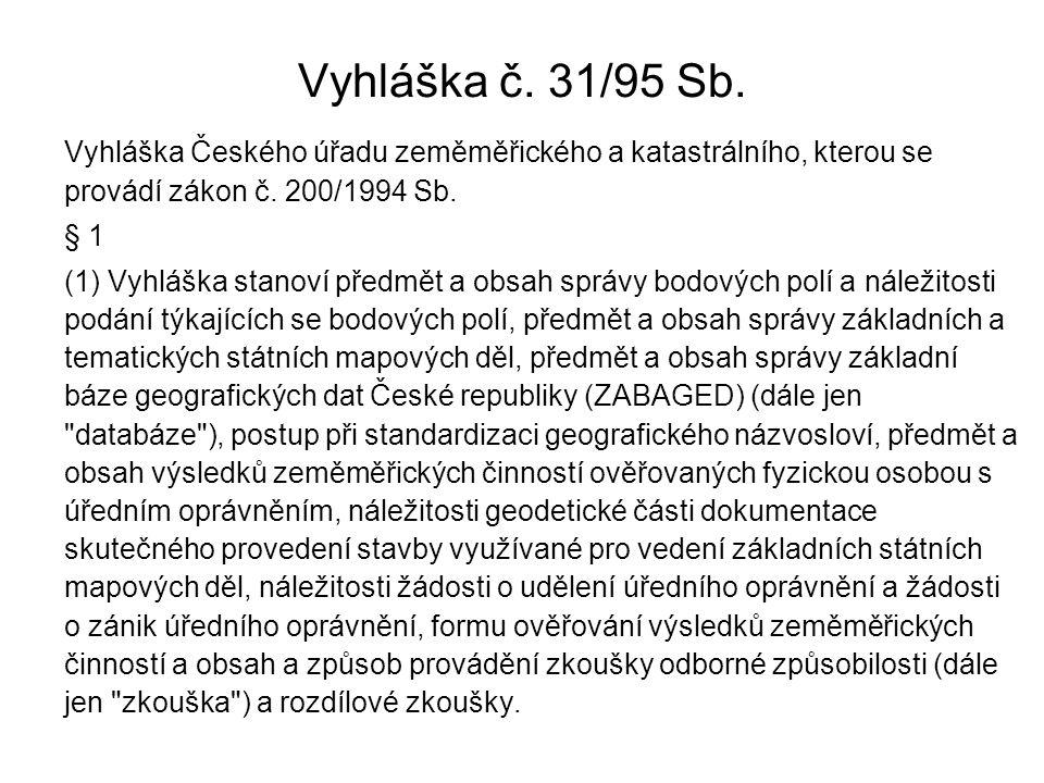 Vyhláška č. 31/95 Sb. Vyhláška Českého úřadu zeměměřického a katastrálního, kterou se provádí zákon č. 200/1994 Sb. § 1 (1) Vyhláška stanoví předmět a