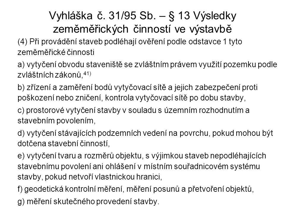 Vyhláška č. 31/95 Sb. – § 13 Výsledky zeměměřických činností ve výstavbě (4) Při provádění staveb podléhají ověření podle odstavce 1 tyto zeměměřické