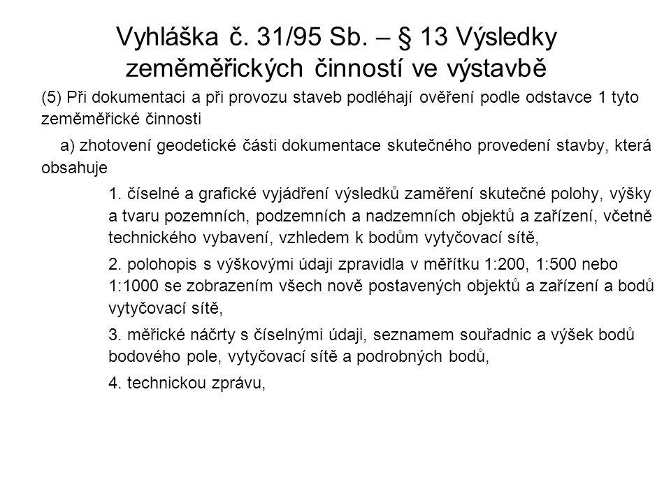 Vyhláška č. 31/95 Sb. – § 13 Výsledky zeměměřických činností ve výstavbě (5) Při dokumentaci a při provozu staveb podléhají ověření podle odstavce 1 t