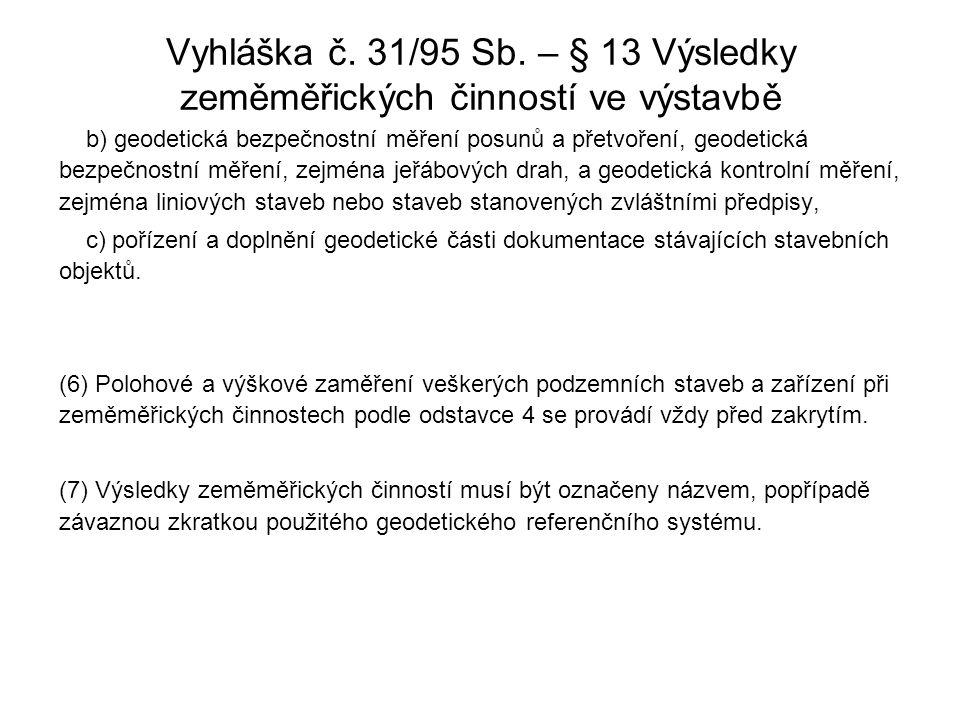 Vyhláška č. 31/95 Sb. – § 13 Výsledky zeměměřických činností ve výstavbě b) geodetická bezpečnostní měření posunů a přetvoření, geodetická bezpečnostn
