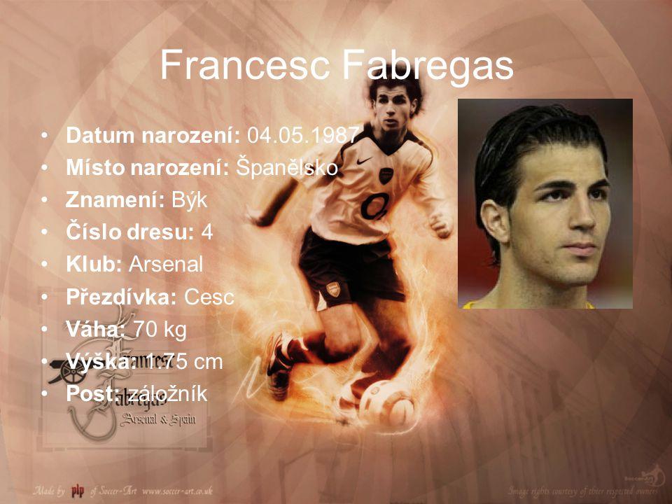 Francesc Fabregas Datum narození: 04.05.1987 Místo narození: Španělsko Znamení: Býk Číslo dresu: 4 Klub: Arsenal Přezdívka: Cesc Váha: 70 kg Výška: 1.