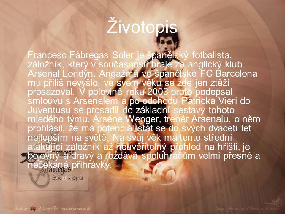 Životopis Francesc Fàbregas Soler je španělský fotbalista, záložník, který v současnosti hraje za anglický klub Arsenal Londýn. Angažmá ve španělské F