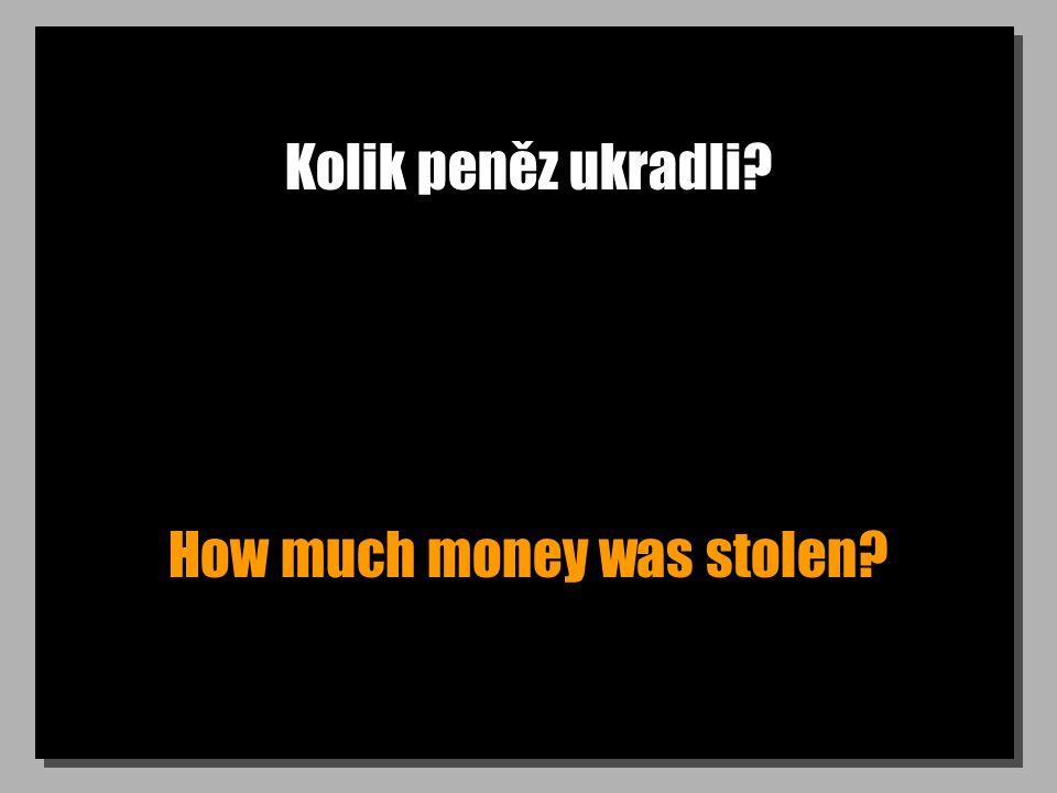 Kolik peněz ukradli How much money was stolen