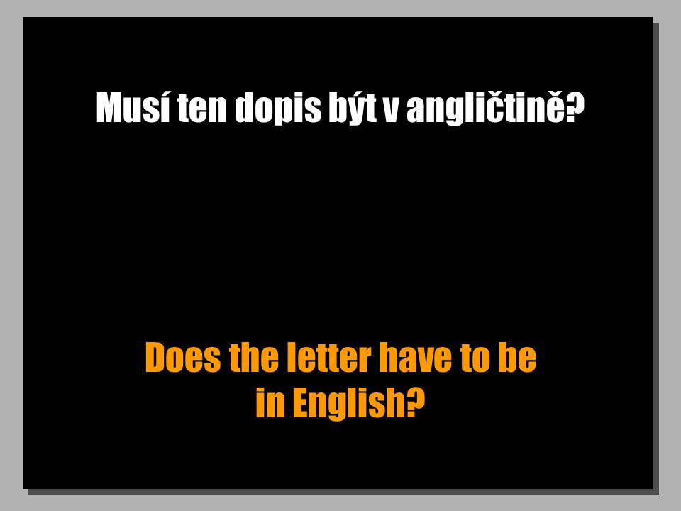 Musí ten dopis být v angličtině? Does the letter have to be in English?