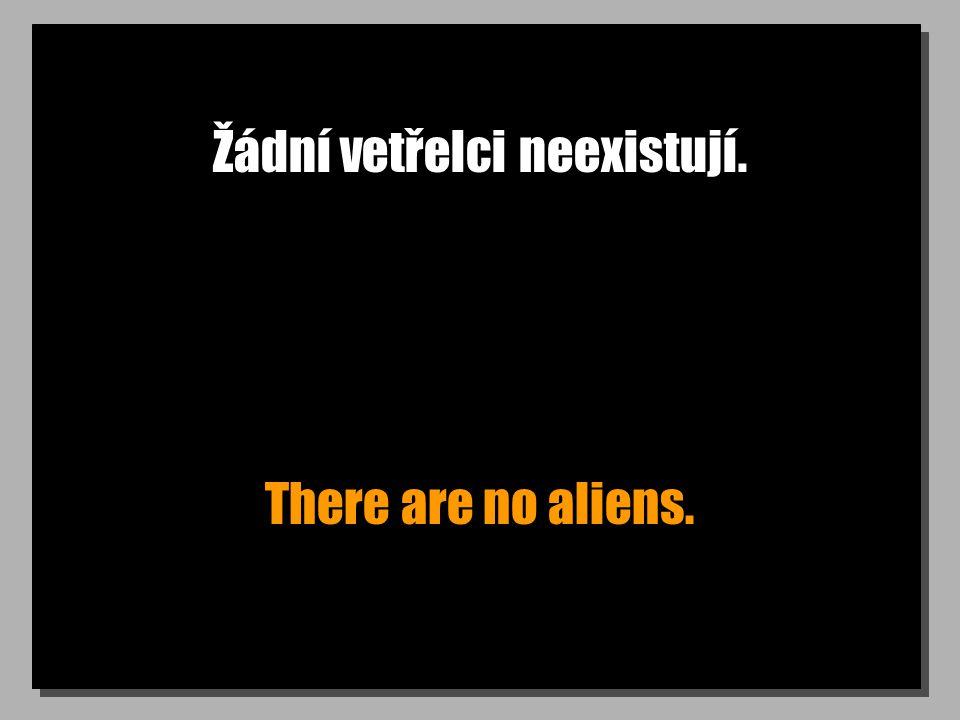 Žádní vetřelci neexistují. There are no aliens.