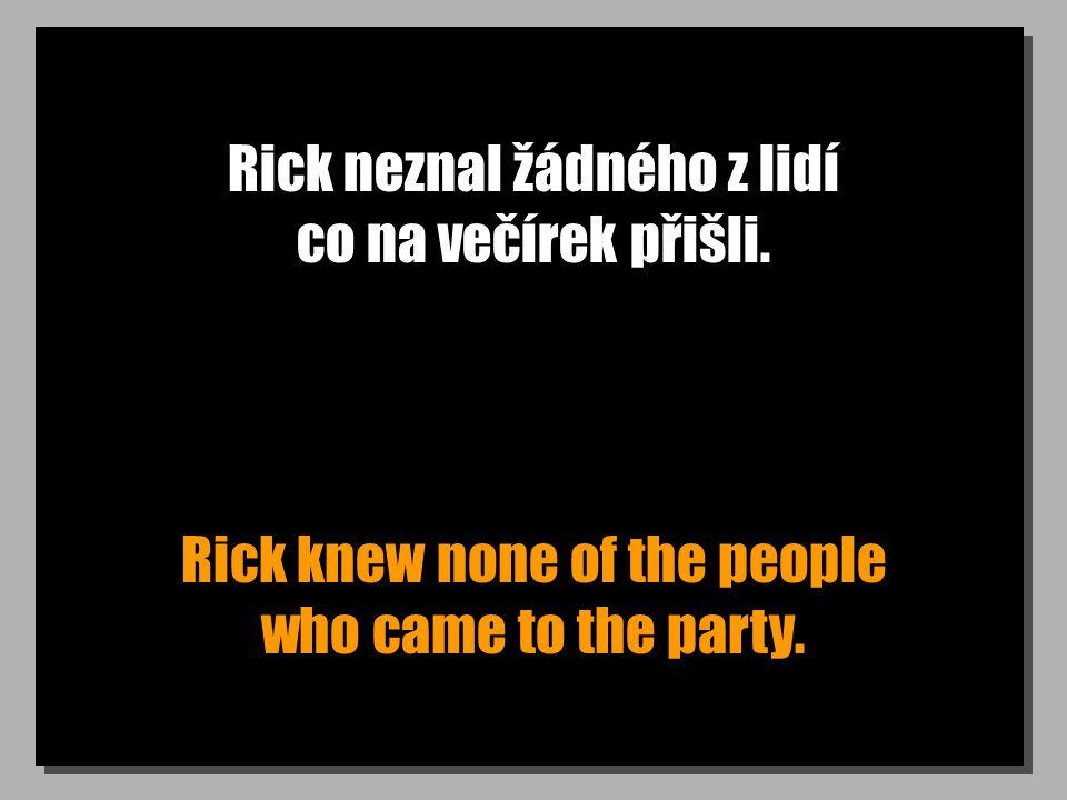 Rick neznal žádného z lidí co na večírek přišli.