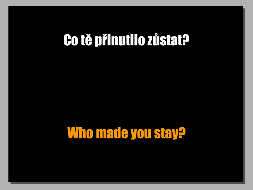 Co tě přinutilo zůstat Who made you stay