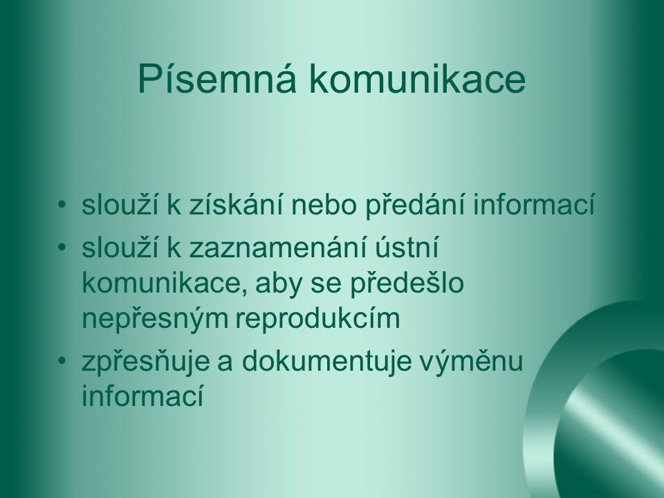 Písemná komunikace slouží k získání nebo předání informací slouží k zaznamenání ústní komunikace, aby se předešlo nepřesným reprodukcím zpřesňuje a dokumentuje výměnu informací