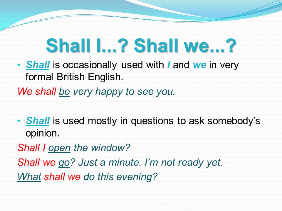 Shall I....Shall we.... Shall is occasionally used with I and we in very formal British English.