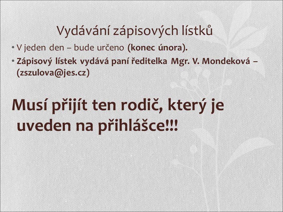 Vydávání zápisových lístků V jeden den – bude určeno (konec února). Zápisový lístek vydává paní ředitelka Mgr. V. Mondeková – (zszulova@jes.cz) Musí p