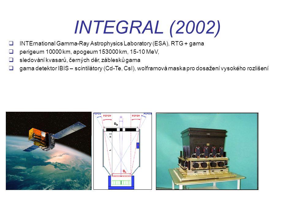 INTEGRAL (2002)  INTErnational Gamma-Ray Astrophysics Laboratory (ESA), RTG + gama  perigeum 10000 km, apogeum 153000 km, 15-10 MeV,  sledování kvasarů, černých děr, záblesků gama  gama detektor IBIS – scintilátory (Cd-Te, CsI), wolframová maska pro dosažení vysokého rozlišení