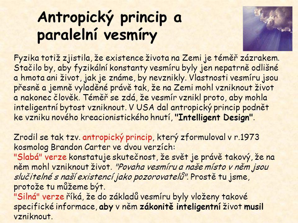 Antropický princip a paralelní vesmíry Fyzika totiž zjistila, že existence života na Zemi je téměř zázrakem. Stačilo by, aby fyzikální konstanty vesmí