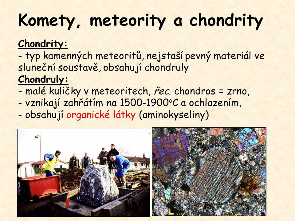 Chondrity: - typ kamenných meteoritů, nejstaší pevný materiál ve sluneční soustavě, obsahují chondruly Chondruly: - malé kuličky v meteoritech, řec. c