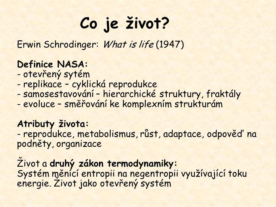 Co je život? Erwin Schrodinger: What is life (1947) Definice NASA: - otevřený sytém - replikace – cyklická reprodukce - samosestavování – hierarchické