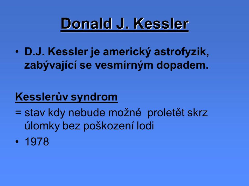 Donald J.Kessler D.J. Kessler je americký astrofyzik, zabývající se vesmírným dopadem.