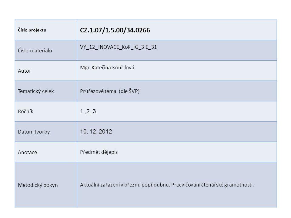Číslo projektu CZ.1.07/1.5.00/34.0266 Číslo materiálu VY_12_INOVACE_KoK_IG_3.E_31 Autor Mgr. Kateřina Kouřilová Tematický celekPrůřezové téma (dle ŠVP