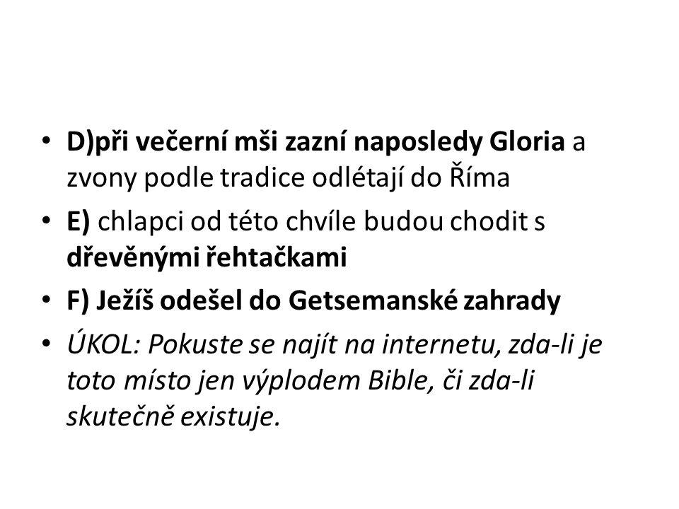 D)při večerní mši zazní naposledy Gloria a zvony podle tradice odlétají do Říma E) chlapci od této chvíle budou chodit s dřevěnými řehtačkami F) Ježíš