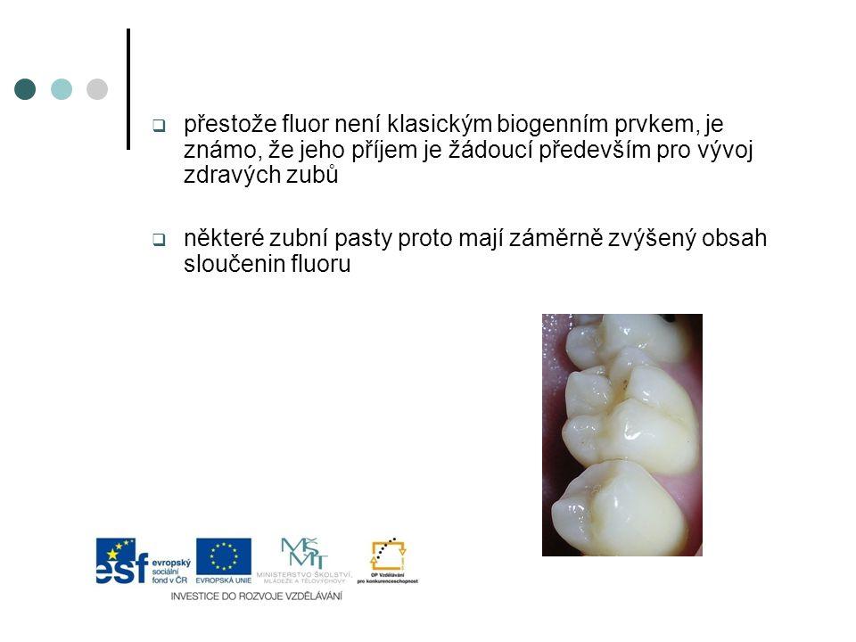  přestože fluor není klasickým biogenním prvkem, je známo, že jeho příjem je žádoucí především pro vývoj zdravých zubů  některé zubní pasty proto ma