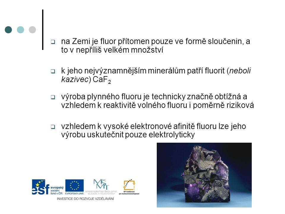  na Zemi je fluor přítomen pouze ve formě sloučenin, a to v nepříliš velkém množství  k jeho nejvýznamnějším minerálům patří fluorit (neboli kazivec