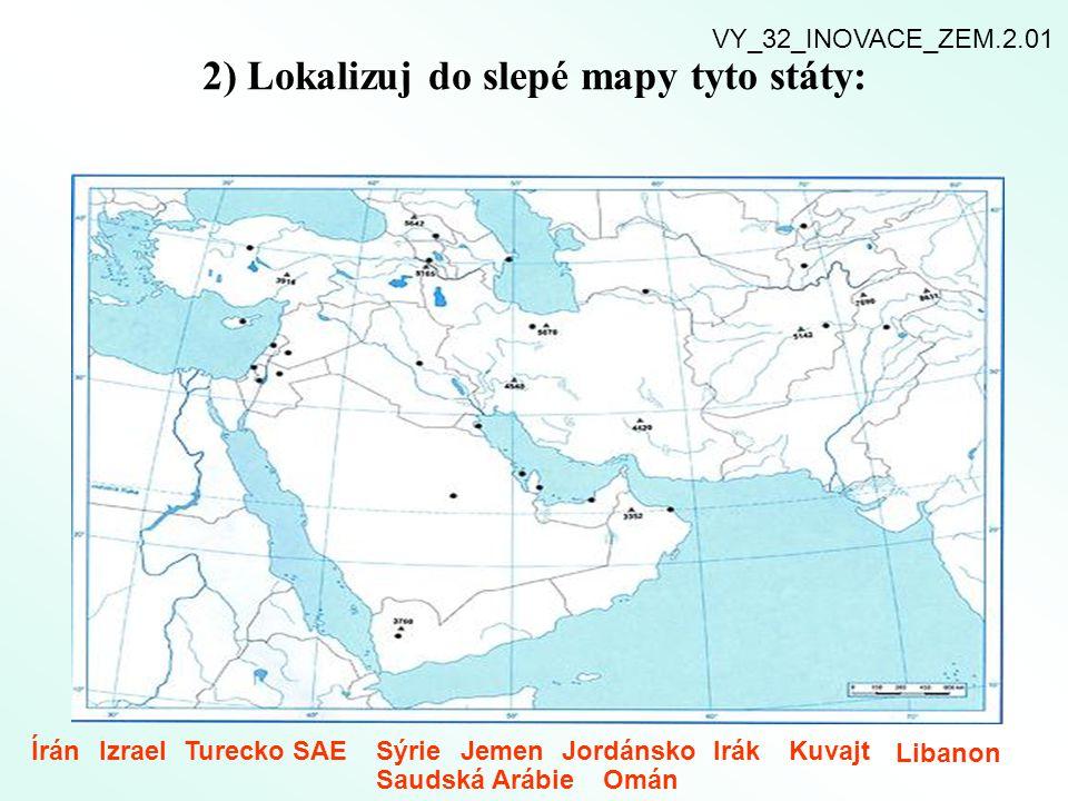 2) Lokalizuj do slepé mapy tyto státy: ÍránIzraelTureckoSAESýrieJemenJordánskoKuvajtIrák Libanon Saudská Arábie VY_32_INOVACE_ZEM.2.01 Omán