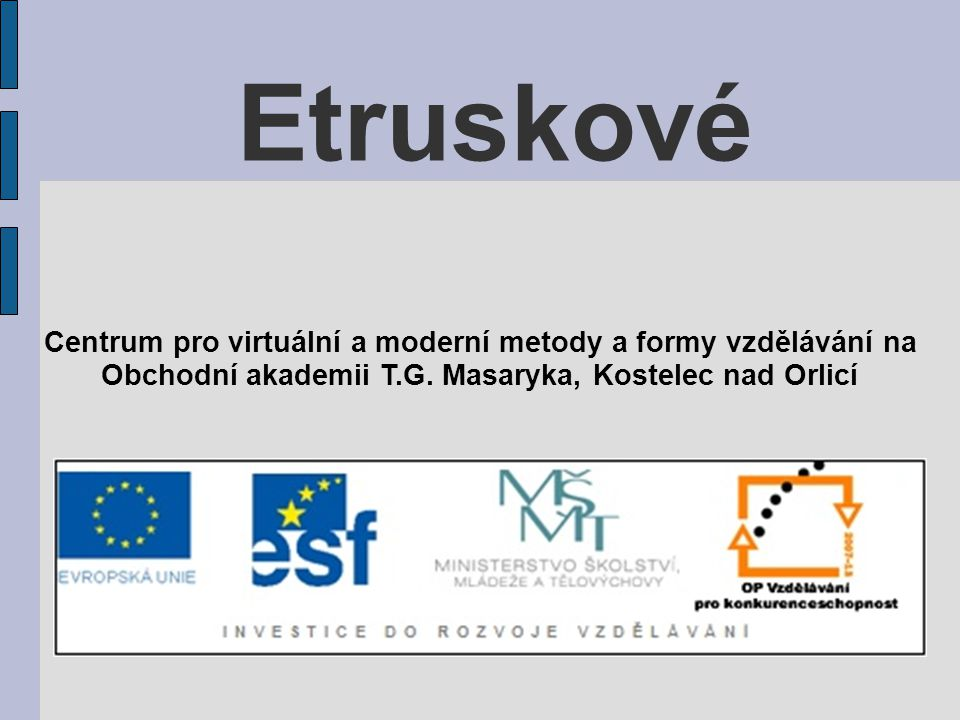 Etruskové Centrum pro virtuální a moderní metody a formy vzdělávání na Obchodní akademii T.G. Masaryka, Kostelec nad Orlicí