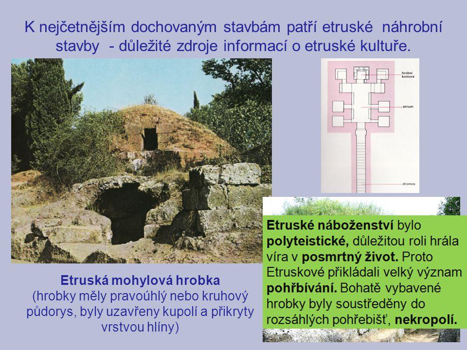 K nejčetnějším dochovaným stavbám patří etruské náhrobní stavby - důležité zdroje informací o etruské kultuře. Etruská mohylová hrobka (hrobky měly pr