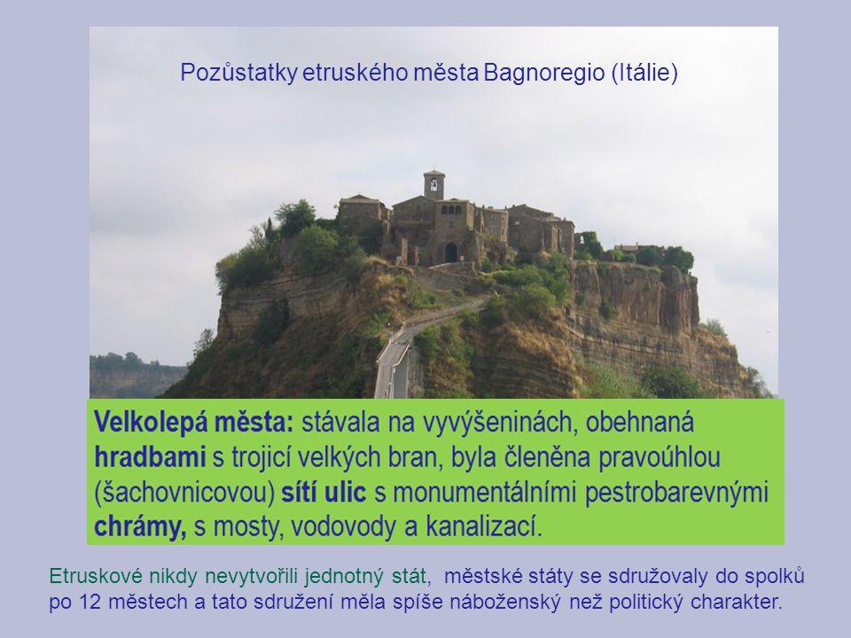 Pozůstatky etruského města Bagnoregio (Itálie) Etruskové nikdy nevytvořili jednotný stát, městské státy se sdružovaly do spolků po 12 městech a tato s