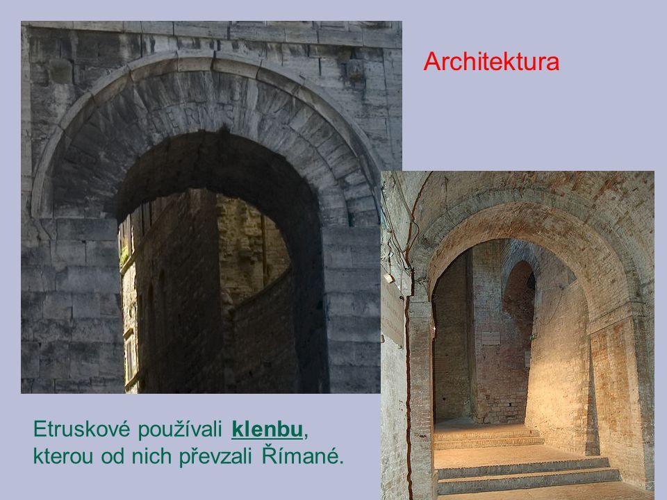 Architektura Etruskové používali klenbu, kterou od nich převzali Římané.