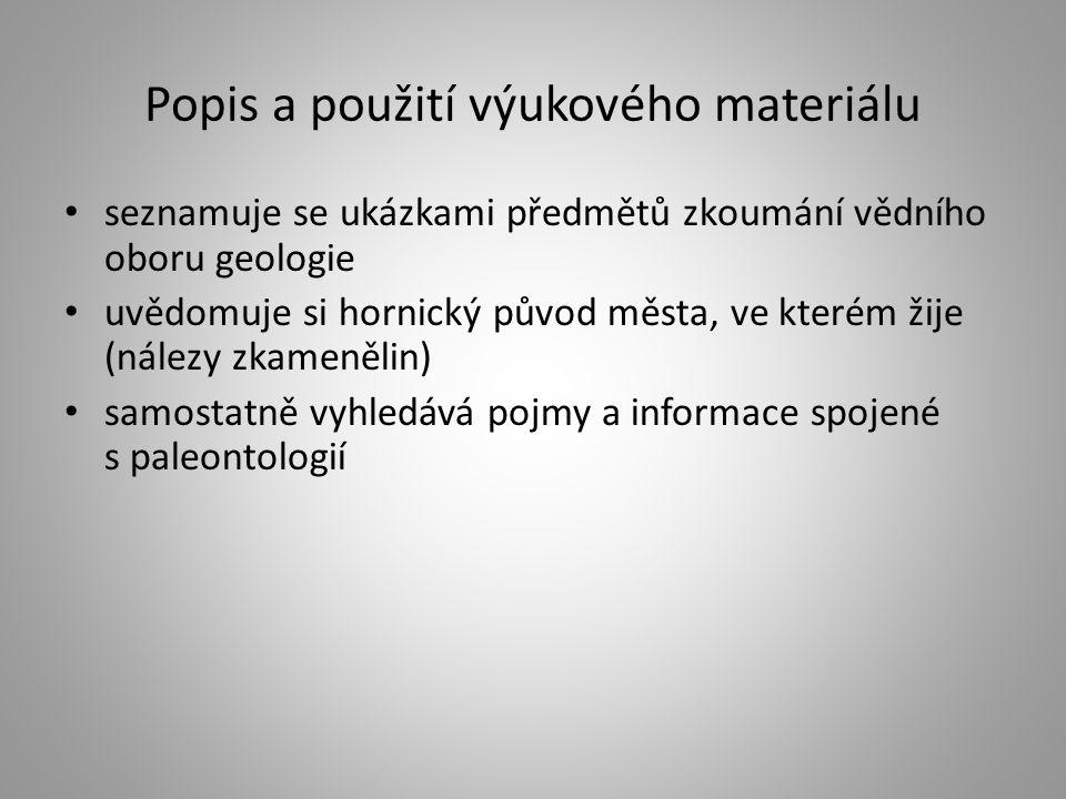 Popis a použití výukového materiálu seznamuje se ukázkami předmětů zkoumání vědního oboru geologie uvědomuje si hornický původ města, ve kterém žije (