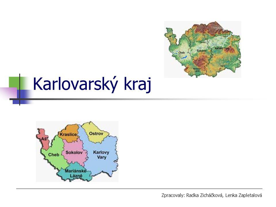Karlovarský kraj Zpracovaly: Radka Zicháčková, Lenka Zapletalová